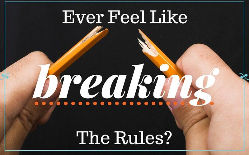 Feel Like Breaking all the Rules?