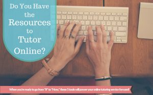 Do You Have the Resources to Tutor Online?